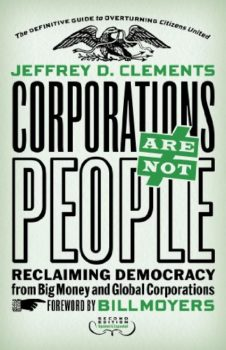 corporate personhood: Corporations Are Not People by Jeffrey D. Clements