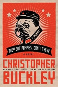 satirical novel: They Eat Puppies, Don't They? by Christopher Buckley