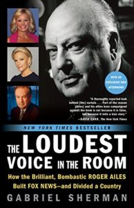 great biographies - the loudest voice in the room - gabriel sherman