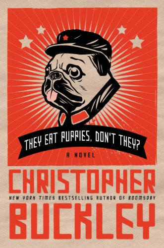 funny novels - They Eat Puppies, Don't They? by Christopher Buckley